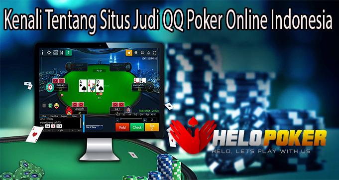 Kenali Tentang Situs Judi QQ Poker Online Indonesia