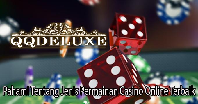 Pahami Tentang Jenis Permainan Casino Online Terbaik