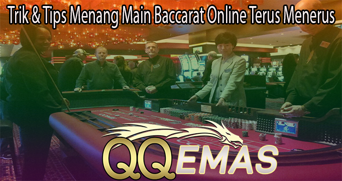 Trik & Tips Menang Main Baccarat Online Terus Menerus